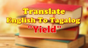 "TRANSLATE ENGLISH TO TAGALOG – ""Yield"""