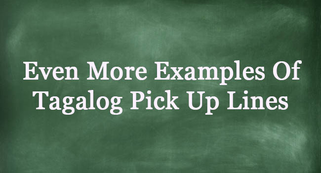 PICK UP LINES TAGALOG: More Examples Of Tagalog Pick Up Lines