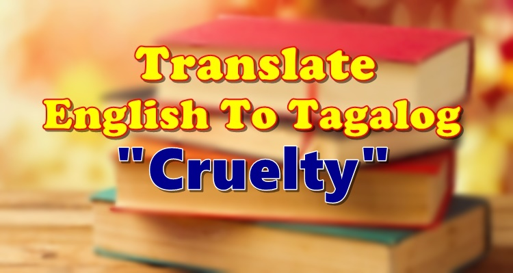 Translate English To Tagalog Cruelty