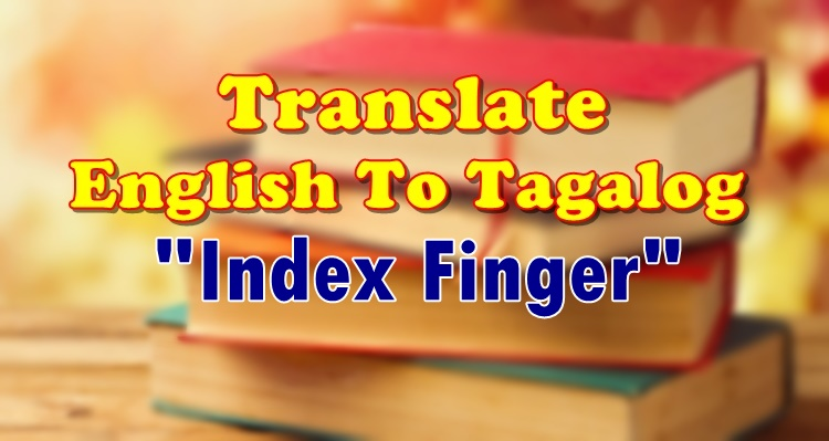 Translate English To Tagalog Index Finger