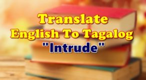 "TRANSLATE ENGLISH TO TAGALOG – ""Intrude"""