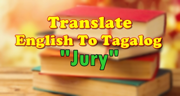 Translate English to Tagalog Jury