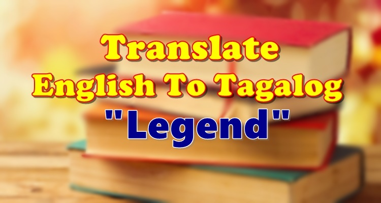 Translate English To Tagalog Legend