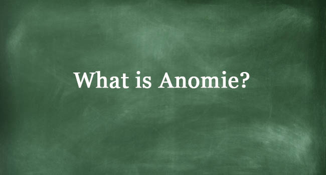 WHAT IS ANOMIE