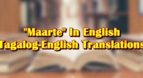 "Maarte in English: Tagalog-English Translation Of ""Maarte"""