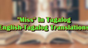 "Miss In Tagalog: English-Tagalog Translation Of ""Miss"""