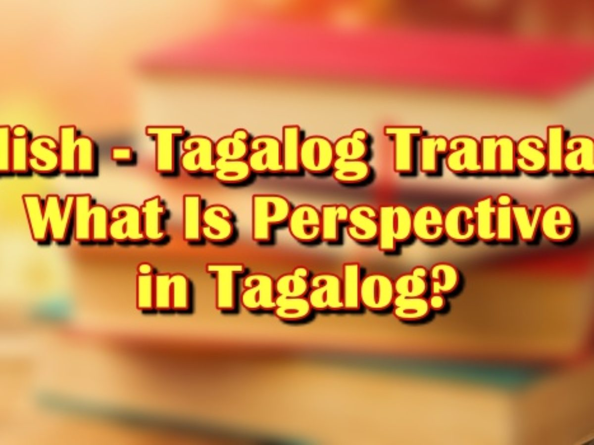 Perspective In Tagalog   English To Tagalog Translation Of Perspective