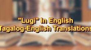 "Lugi In English: Tagalog To English Translations Of ""Lugi"""
