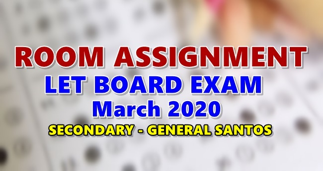 Room Assignments LET March 2020 Teachers Board Exam Secondary-General Santos