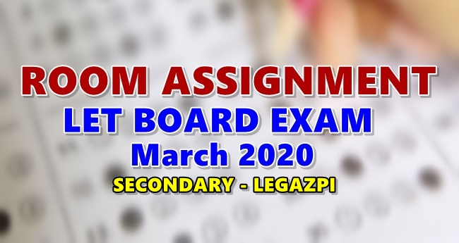 Room Assignments LET March 2020 Teachers Board Exam Secondary-LEGAZPI