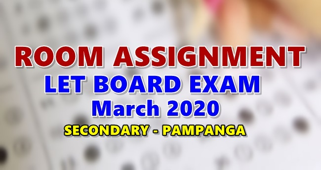 Room Assignments LET March 2020 Teachers Board Exam Secondary-PAMPANGA