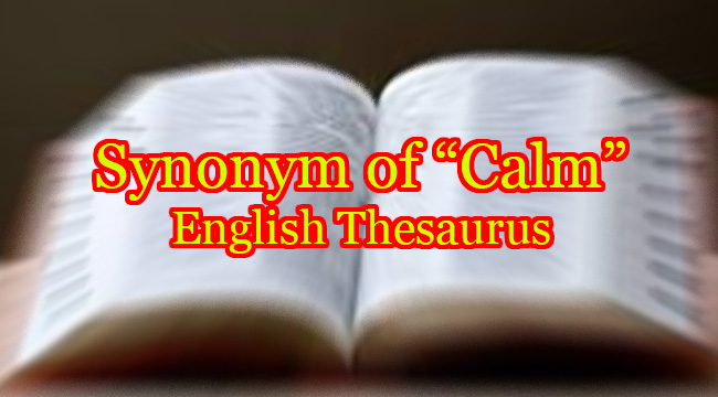 SYNONYM OF CALM