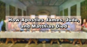 12 Apostles Story: How Apostles James, Jude, and Matthias Died
