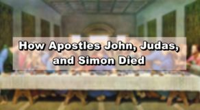 12 Apostles Story: How Apostles John, Judas, and Simon Died