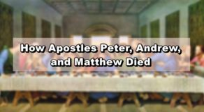 12 Apostles Story: How Apostles Peter, Andrew, and Matthew Died