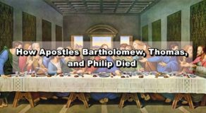 12 Apostles Story: How Apostles Bartholomew, Thomas, and Philip Died