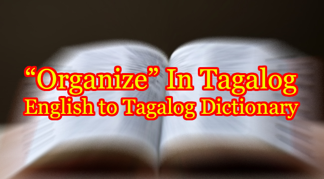 ORGANIZE IN TAGALOG