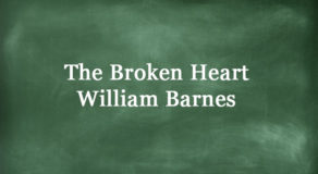 The Broken Heart By William Barnes – Full Text Of The Poem