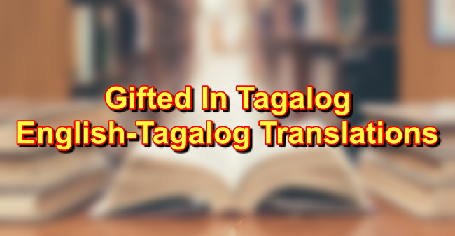 GIFTED In Tagalog: English To Tagalog Translations