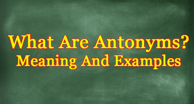 WHAT ARE ANTONYMS