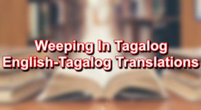 Weeping In Tagalog – English To Tagalog Translations