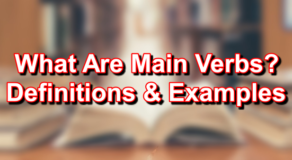 What Are Main Verbs? – Definition And Examples Of Main Verbs