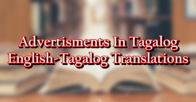 Advertisements In Tagalog – English To Tagalog Translations