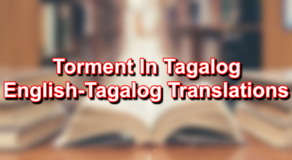Torment In Tagalog – English To Tagalog Translations
