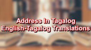 Address In Tagalog – English To Tagalog Translations
