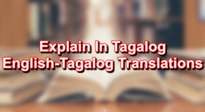 Explain In Tagalog – English To Tagalog Translations