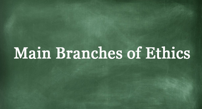 MAIN BRANCHES OF ETHICS