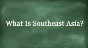 What Is Southeast Asia? About The Region In Asia