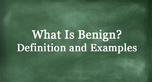 WHAT IS BENIGN