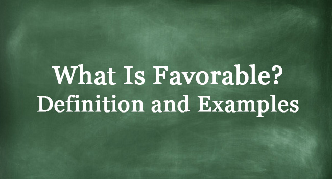 WHAT IS FAVORABLE