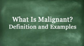 What Is Malignant? Definition And Usage Of This Term
