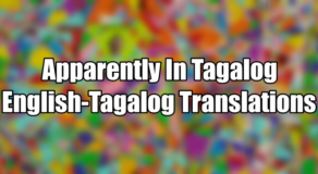 Apparently In Tagalog – English To Tagalog Translations