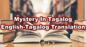 Mystery In Tagalog – English To Tagalog Translations