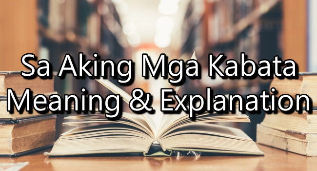 Sa Aking Mga Kabata Meaning: Lessons Learned In The Poem