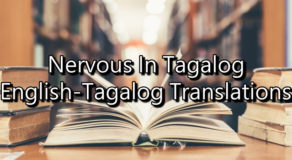 Nervous In Tagalog – English To Tagalog Translations