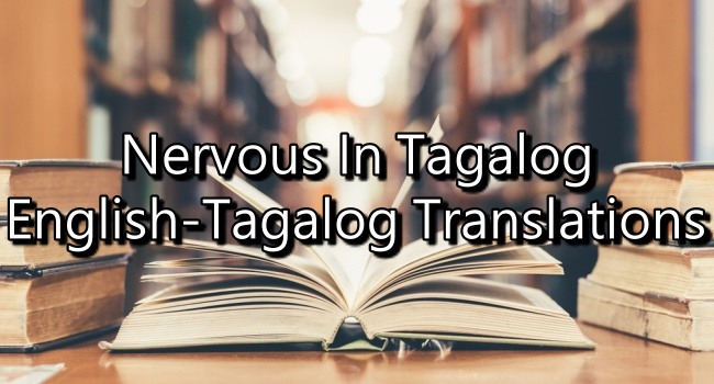 Nervous In Tagalog - English To Tagalog Translations