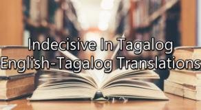 Indecisive In Tagalog – English To Tagalog Translations