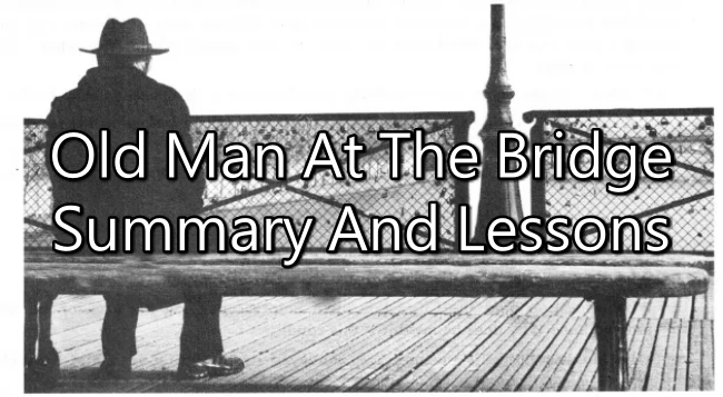 Old Man At The Bridge Summary, Lessons, And More!
