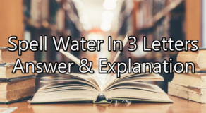 Spell Water In 3 Letters – Riddle Answer And Explanation