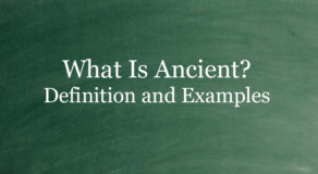 What Is Ancient? Definition And Usage Of This Term