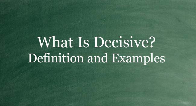 WHAT IS DECISIVE