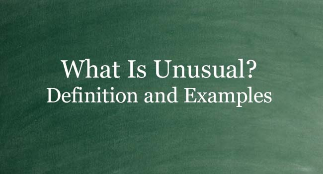WHAT IS UNUSUAL