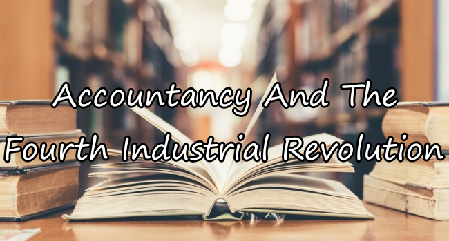 Accountancy And The Fourth Industrial Revolution, Effects And More
