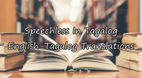 Speechless In Tagalog – English To Tagalog Translations