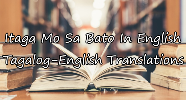 Itaga Mo Sa Bato In English – Tagalog To English Translations