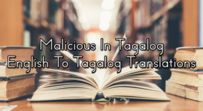 Malicious In Tagalog – English To Tagalog Translations